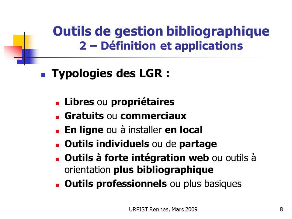 URFIST Rennes, Mars 20098 Outils de gestion bibliographique 2 – Définition et applications Typologies des LGR : Libres ou propriétaires Gratuits ou co