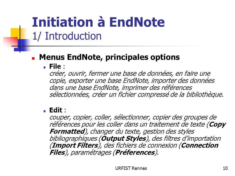 URFIST Rennes10 Initiation à EndNote 1/ Introduction Menus EndNote, principales options File : créer, ouvrir, fermer une base de données, en faire une