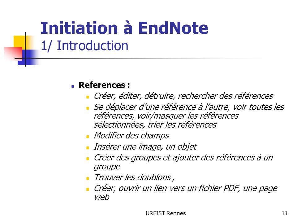 URFIST Rennes11 Initiation à EndNote 1/ Introduction References : Créer, éditer, détruire, rechercher des références Se déplacer dune référence à laut