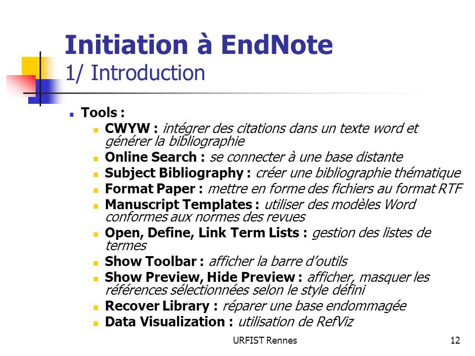 URFIST Rennes12 Initiation à EndNote 1/ Introduction Tools : CWYW : intégrer des citations dans un texte word et générer la bibliographie Online Searc