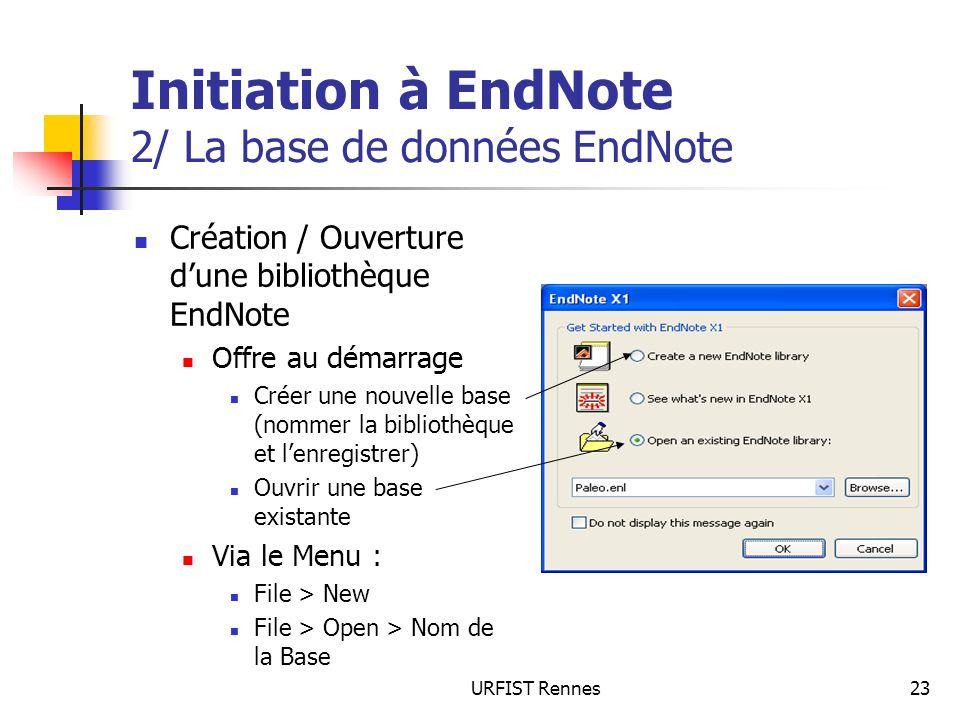 URFIST Rennes23 Initiation à EndNote 2/ La base de données EndNote Création / Ouverture dune bibliothèque EndNote Offre au démarrage Créer une nouvell