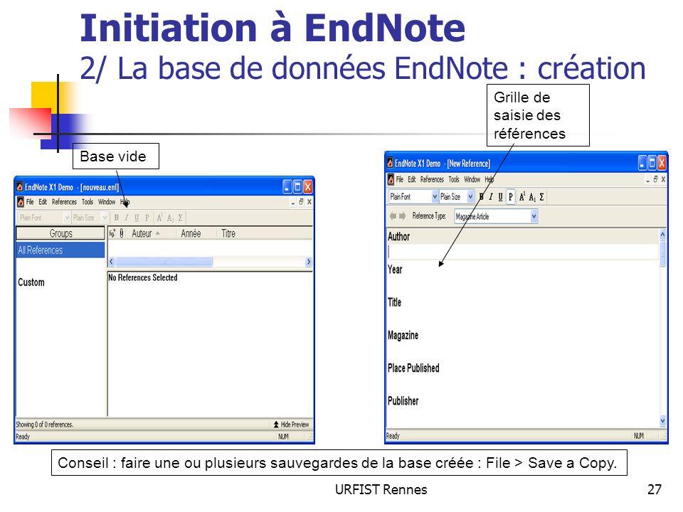 URFIST Rennes27 Initiation à EndNote 2/ La base de données EndNote : création Base vide Grille de saisie des références Conseil : faire une ou plusieu