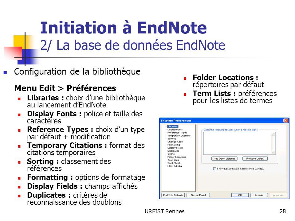 URFIST Rennes28 Initiation à EndNote 2/ La base de données EndNote Configuration de la bibliothèque Menu Edit > Préférences Libraries : choix dune bib
