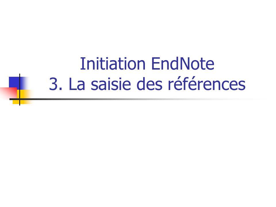 Initiation EndNote 3. La saisie des références