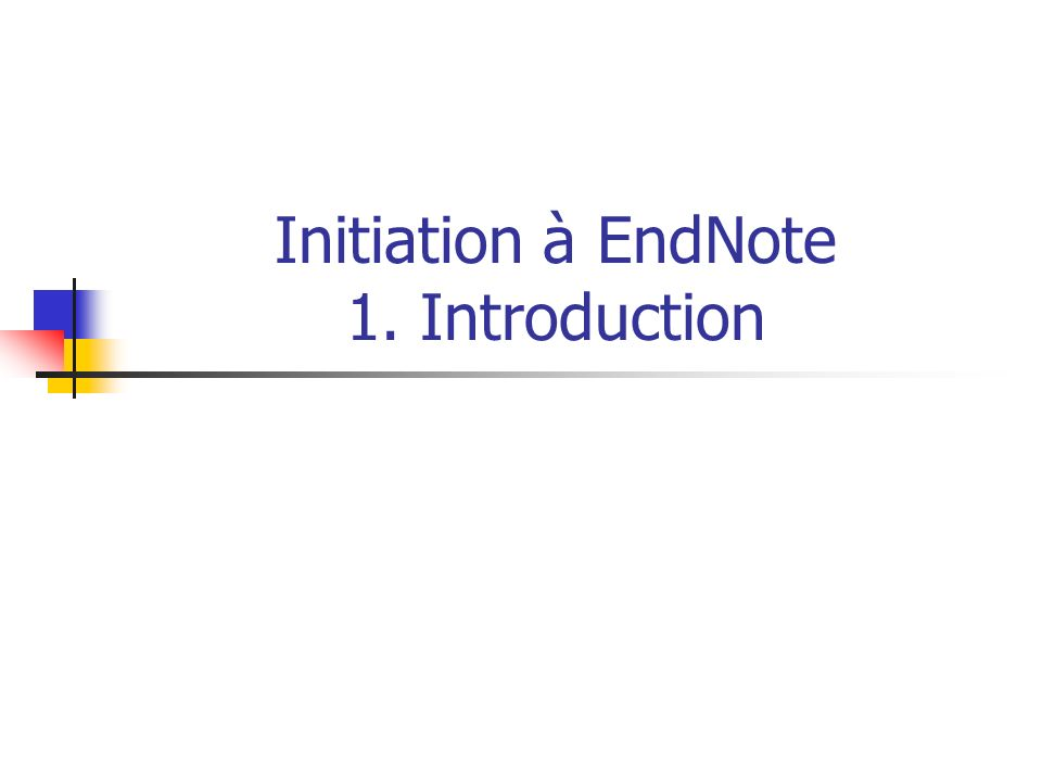Initiation à EndNote 1. Introduction