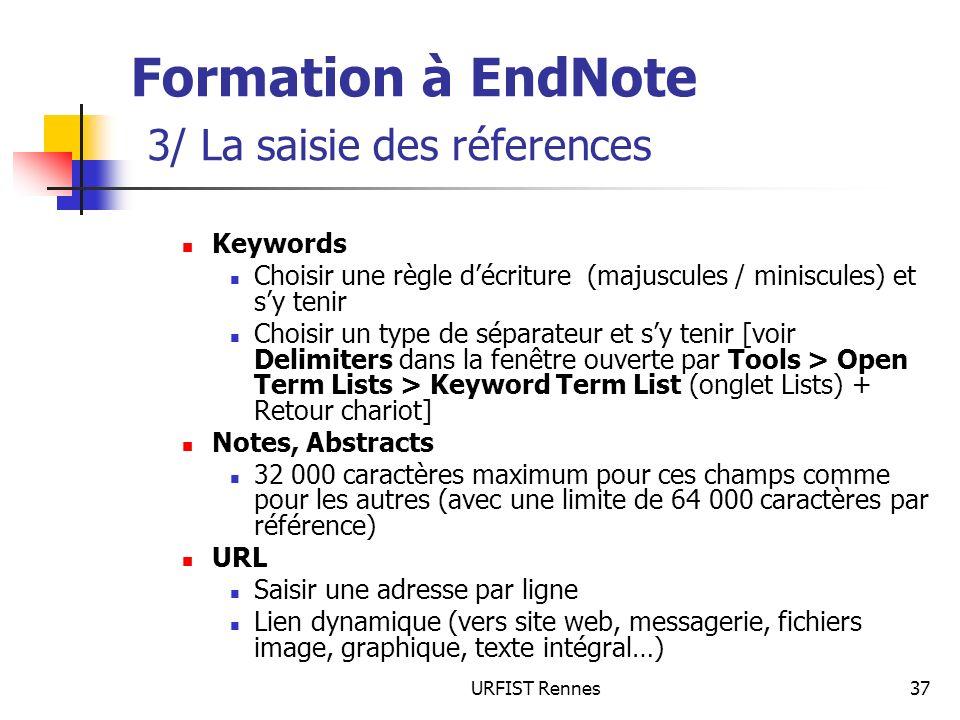 URFIST Rennes37 Formation à EndNote 3/ La saisie des réferences Keywords Choisir une règle décriture (majuscules / miniscules) et sy tenir Choisir un