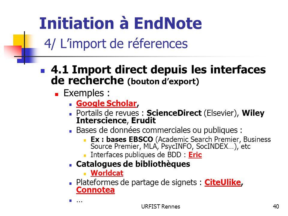 URFIST Rennes40 Initiation à EndNote 4/ Limport de réferences 4.1 Import direct depuis les interfaces de recherche (bouton dexport) Exemples : Google