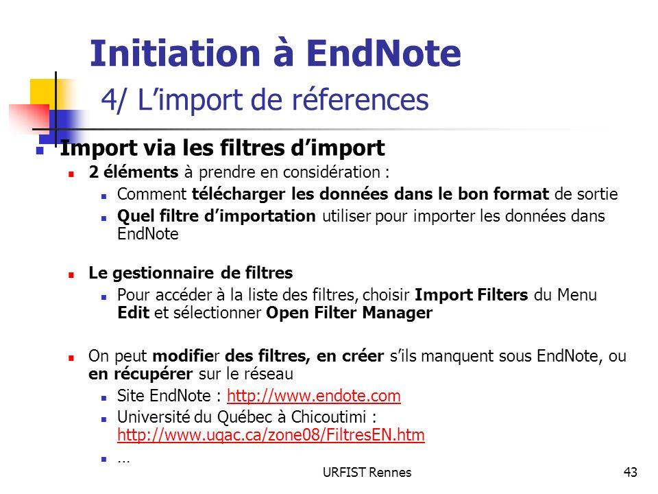 URFIST Rennes43 Initiation à EndNote 4/ Limport de réferences Import via les filtres dimport 2 éléments à prendre en considération : Comment télécharg