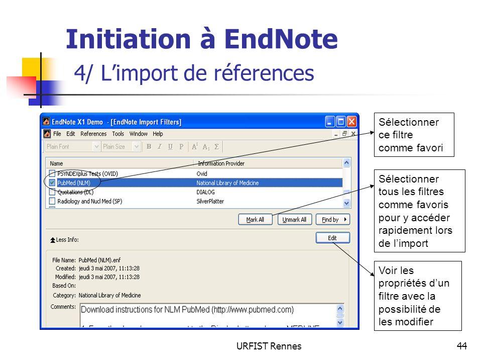 URFIST Rennes44 Initiation à EndNote 4/ Limport de réferences Sélectionner tous les filtres comme favoris pour y accéder rapidement lors de limport Vo