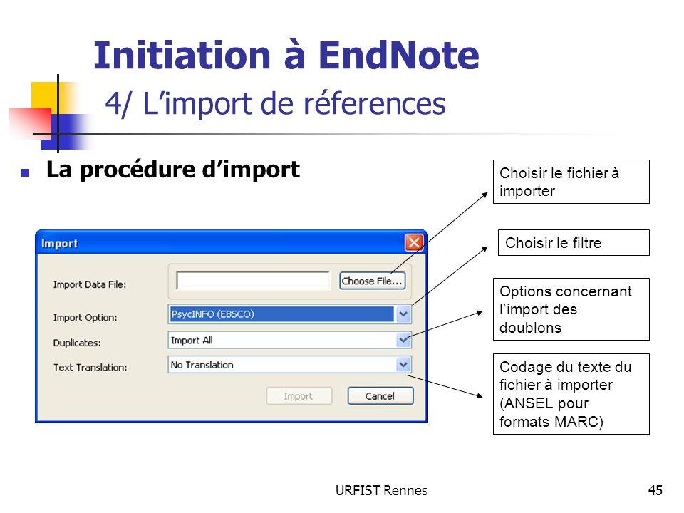 URFIST Rennes45 Initiation à EndNote 4/ Limport de réferences La procédure dimport Choisir le fichier à importer Choisir le filtre Options concernant