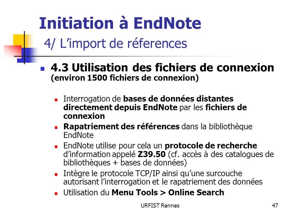 URFIST Rennes47 Initiation à EndNote 4/ Limport de réferences 4.3 Utilisation des fichiers de connexion (environ 1500 fichiers de connexion) Interroga