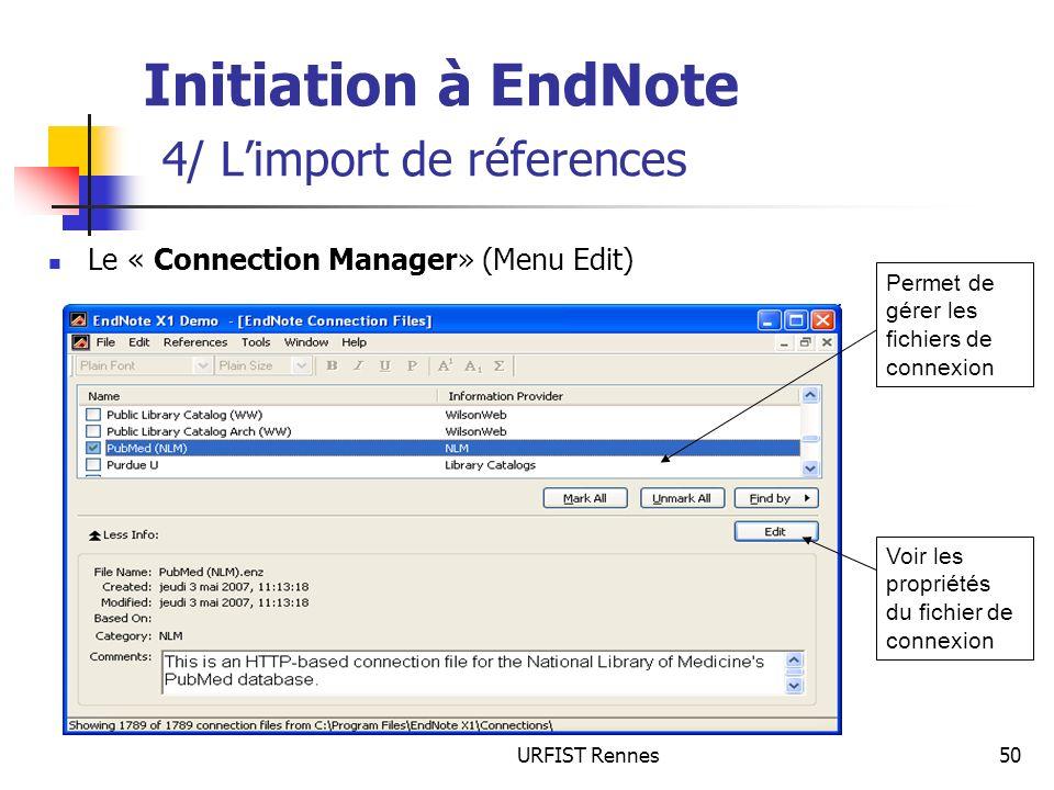 URFIST Rennes50 Initiation à EndNote 4/ Limport de réferences Le « Connection Manager» (Menu Edit) Voir les propriétés du fichier de connexion Permet
