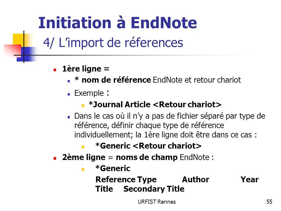 URFIST Rennes55 Initiation à EndNote 4/ Limport de réferences 1ère ligne = * nom de référence EndNote et retour chariot Exemple : *Journal Article Dan