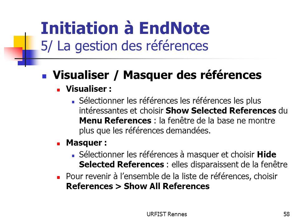 URFIST Rennes58 Initiation à EndNote 5/ La gestion des références Visualiser / Masquer des références Visualiser : Sélectionner les références les réf