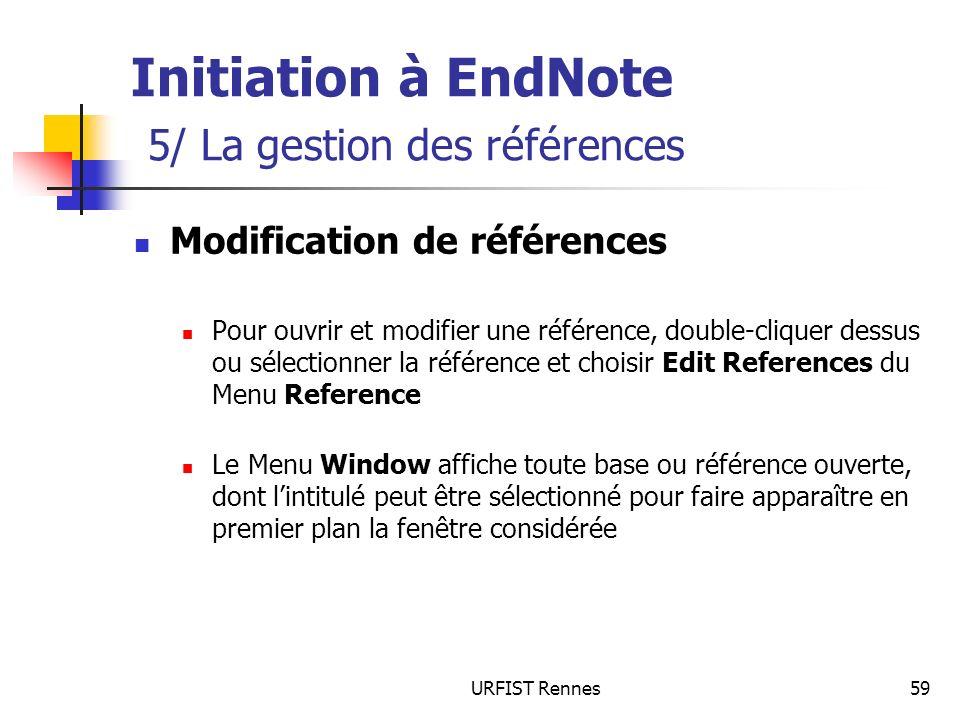 URFIST Rennes59 Initiation à EndNote 5/ La gestion des références Modification de références Pour ouvrir et modifier une référence, double-cliquer des