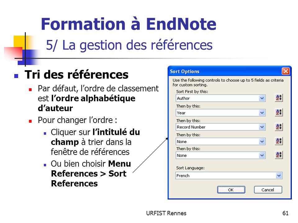 URFIST Rennes61 Formation à EndNote 5/ La gestion des références Tri des références Par défaut, lordre de classement est lordre alphabétique dauteur P