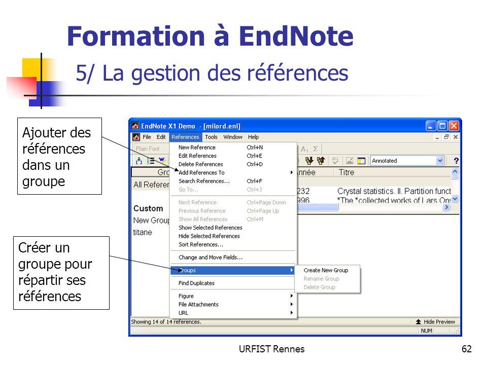 URFIST Rennes62 Formation à EndNote 5/ La gestion des références Créer un groupe pour répartir ses références Ajouter des références dans un groupe