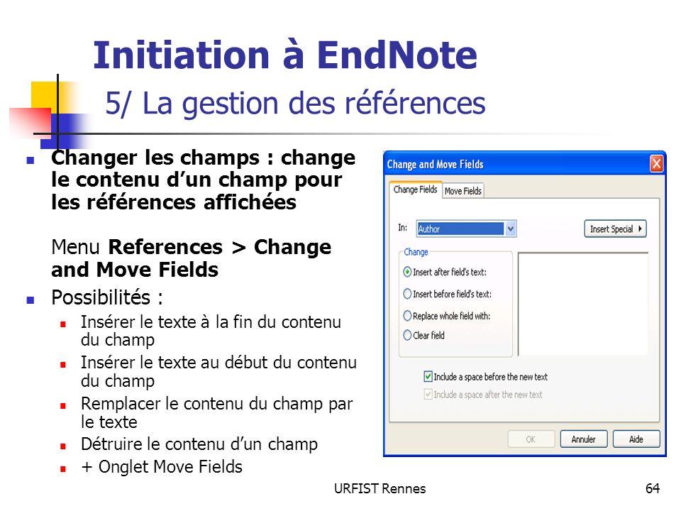 URFIST Rennes64 Initiation à EndNote 5/ La gestion des références Changer les champs : change le contenu dun champ pour les références affichées Menu