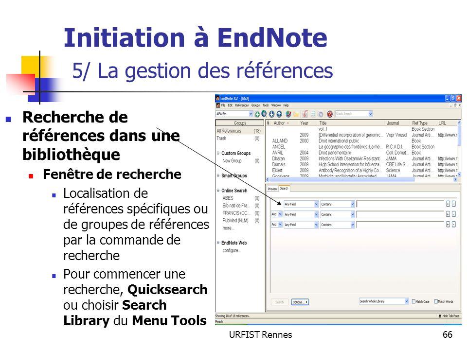 URFIST Rennes66 Initiation à EndNote 5/ La gestion des références Recherche de références dans une bibliothèque Fenêtre de recherche Localisation de r