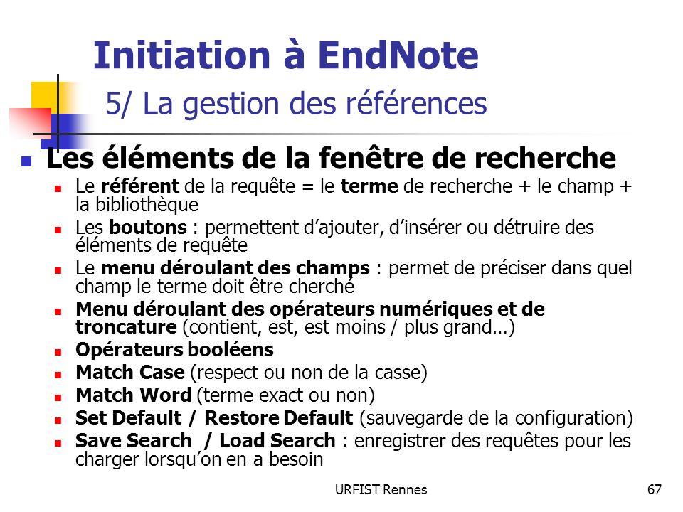 URFIST Rennes67 Initiation à EndNote 5/ La gestion des références Les éléments de la fenêtre de recherche Le référent de la requête = le terme de rech