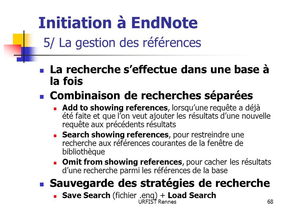 URFIST Rennes68 Initiation à EndNote 5/ La gestion des références La recherche seffectue dans une base à la fois Combinaison de recherches séparées Ad