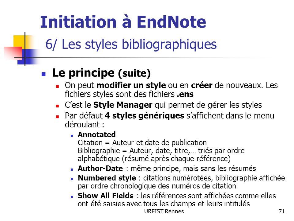 URFIST Rennes71 Le principe (suite) On peut modifier un style ou en créer de nouveaux. Les fichiers styles sont des fichiers.ens Cest le Style Manager