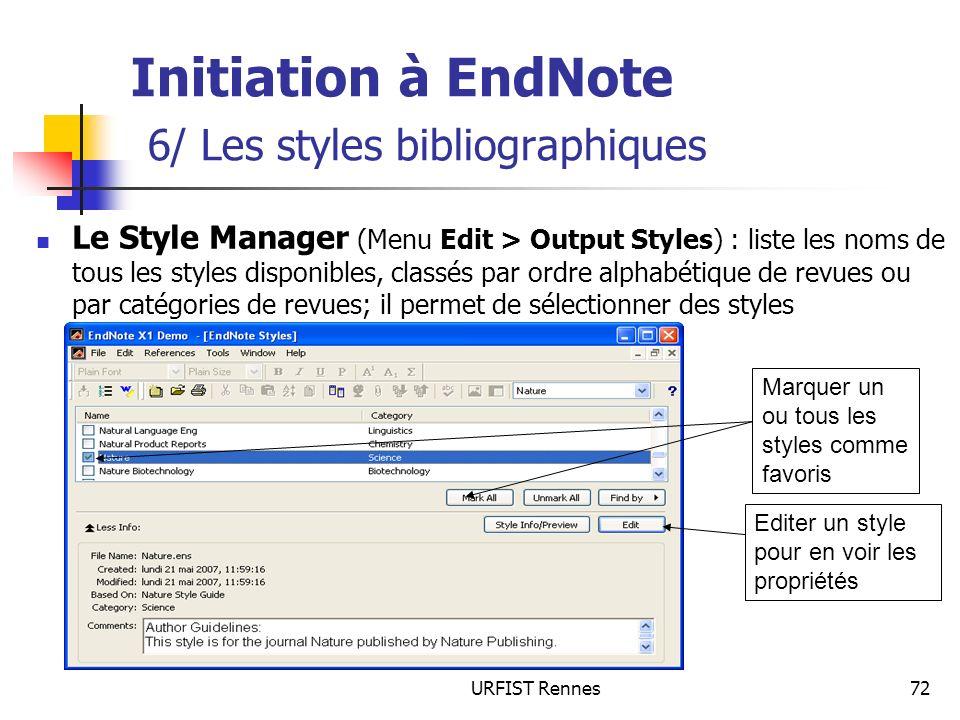 URFIST Rennes72 Initiation à EndNote 6/ Les styles bibliographiques Le Style Manager (Menu Edit > Output Styles) : liste les noms de tous les styles d