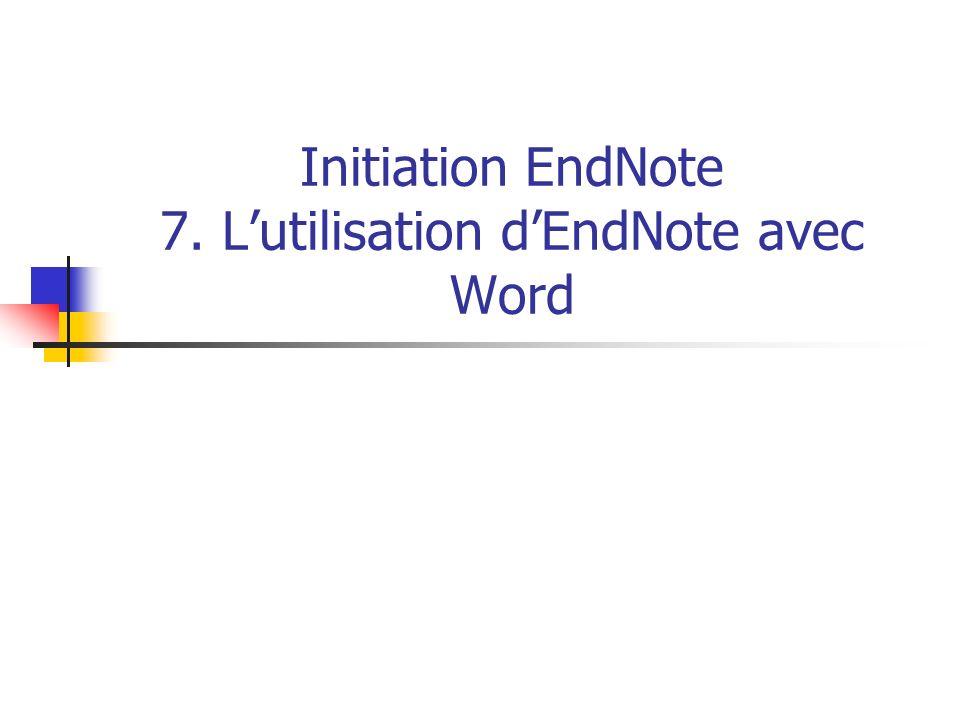 Initiation EndNote 7. Lutilisation dEndNote avec Word