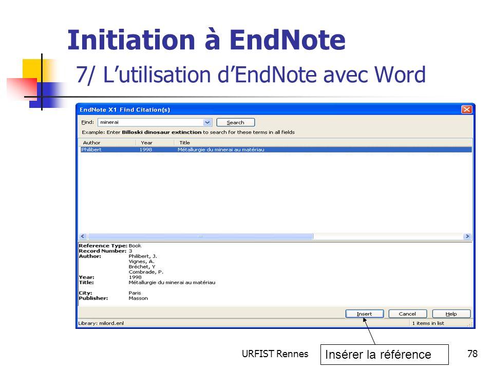 URFIST Rennes78 Initiation à EndNote 7/ Lutilisation dEndNote avec Word Insérer la référence