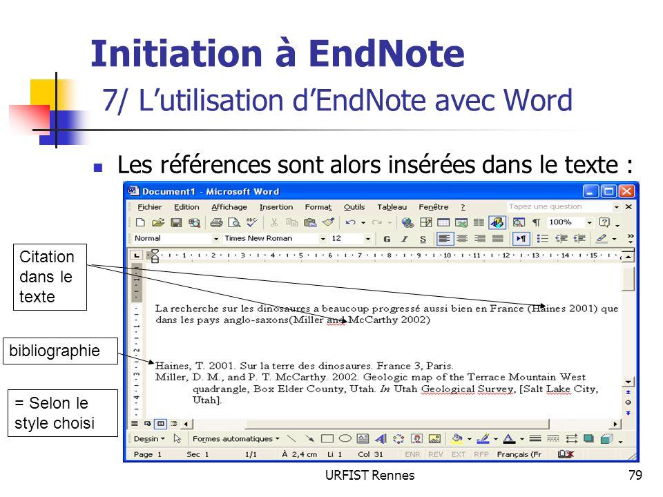 URFIST Rennes79 Initiation à EndNote 7/ Lutilisation dEndNote avec Word Les références sont alors insérées dans le texte : Citation dans le texte bibl