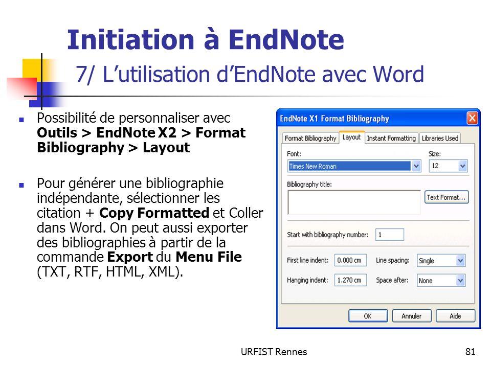 URFIST Rennes81 Initiation à EndNote 7/ Lutilisation dEndNote avec Word Possibilité de personnaliser avec Outils > EndNote X2 > Format Bibliography >