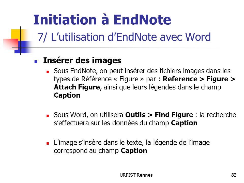 URFIST Rennes82 Initiation à EndNote 7/ Lutilisation dEndNote avec Word Insérer des images Sous EndNote, on peut insérer des fichiers images dans les