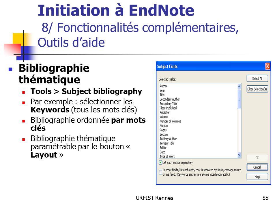 URFIST Rennes85 Initiation à EndNote 8/ Fonctionnalités complémentaires, Outils daide Bibliographie thématique Tools > Subject bibliography Par exempl