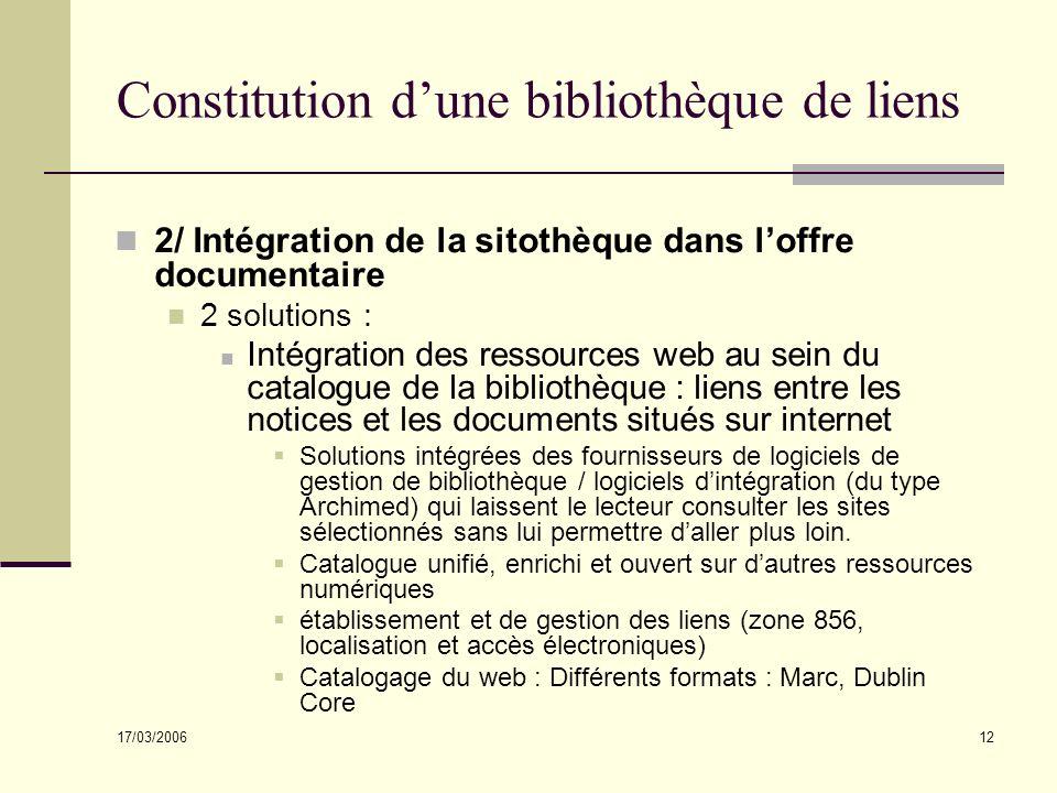 17/03/2006 12 Constitution dune bibliothèque de liens 2/ Intégration de la sitothèque dans loffre documentaire 2 solutions : Intégration des ressource
