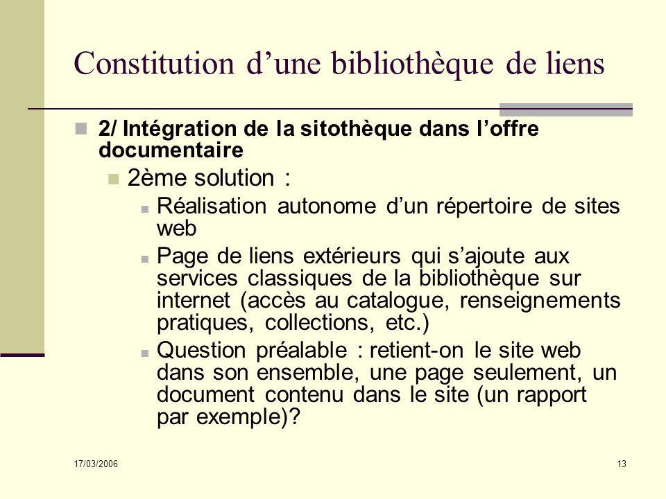 17/03/2006 13 Constitution dune bibliothèque de liens 2/ Intégration de la sitothèque dans loffre documentaire 2ème solution : Réalisation autonome du