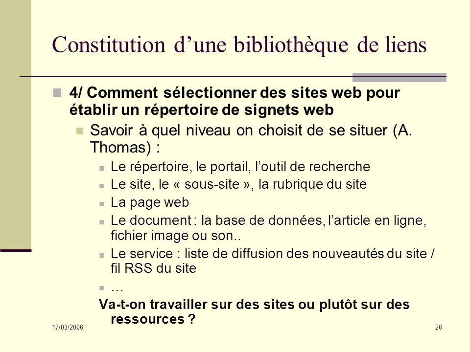 17/03/2006 26 Constitution dune bibliothèque de liens 4/ Comment sélectionner des sites web pour établir un répertoire de signets web Savoir à quel niveau on choisit de se situer (A.