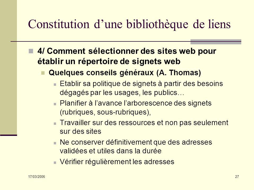 17/03/2006 27 Constitution dune bibliothèque de liens 4/ Comment sélectionner des sites web pour établir un répertoire de signets web Quelques conseils généraux (A.