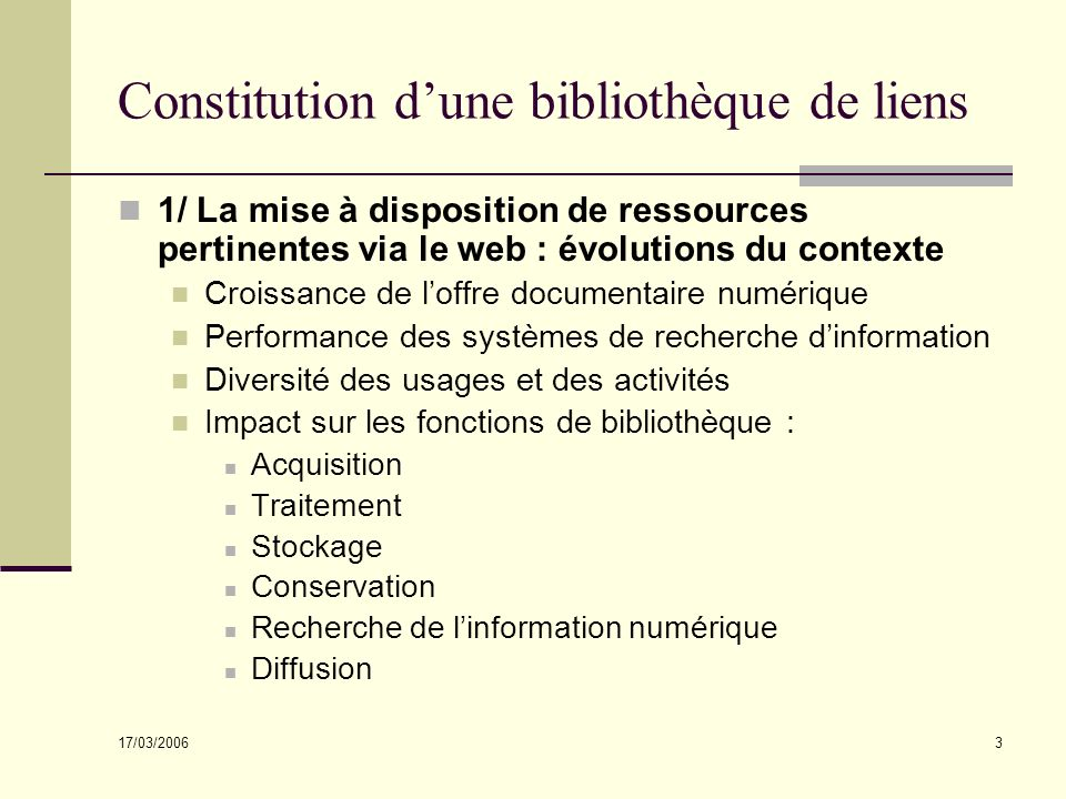 17/03/2006 3 Constitution dune bibliothèque de liens 1/ La mise à disposition de ressources pertinentes via le web : évolutions du contexte Croissance