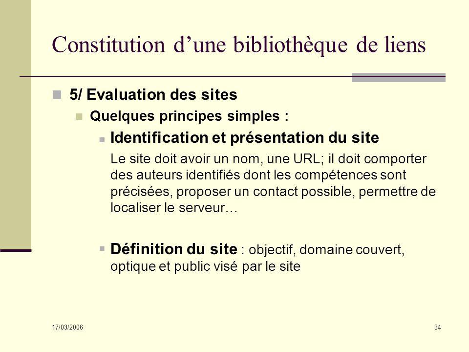17/03/2006 34 Constitution dune bibliothèque de liens 5/ Evaluation des sites Quelques principes simples : Identification et présentation du site Le s