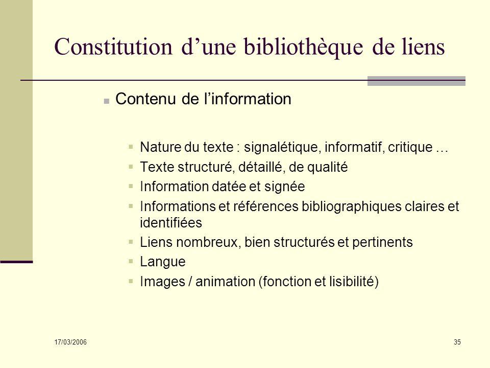 17/03/2006 35 Constitution dune bibliothèque de liens Contenu de linformation Nature du texte : signalétique, informatif, critique … Texte structuré,