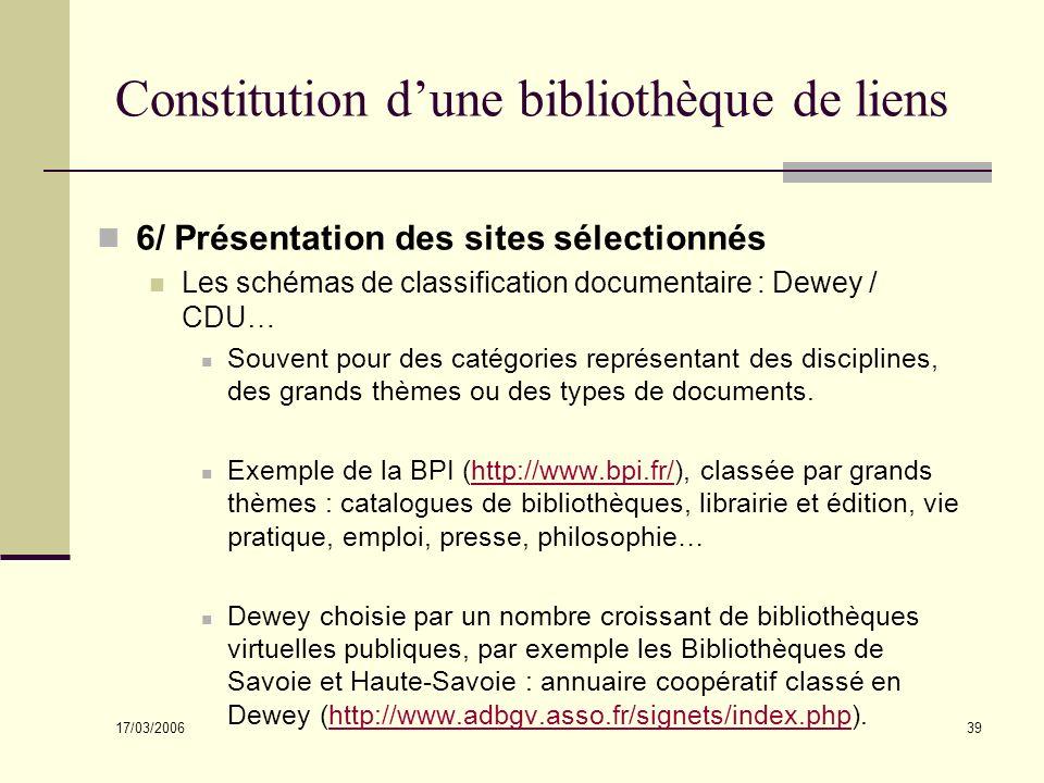 17/03/2006 39 Constitution dune bibliothèque de liens 6/ Présentation des sites sélectionnés Les schémas de classification documentaire : Dewey / CDU…
