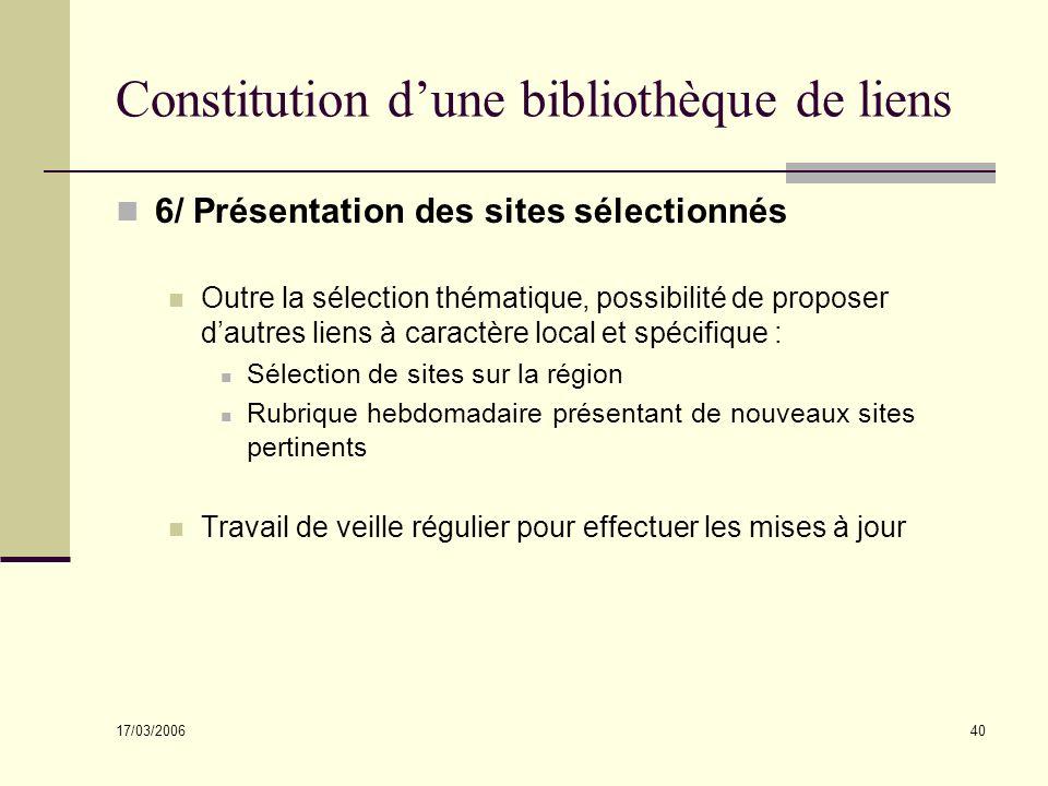 17/03/2006 40 Constitution dune bibliothèque de liens 6/ Présentation des sites sélectionnés Outre la sélection thématique, possibilité de proposer da