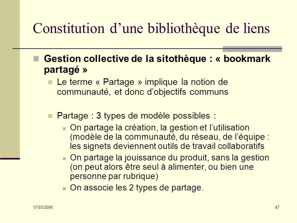 17/03/2006 47 Constitution dune bibliothèque de liens Gestion collective de la sitothèque : « bookmark partagé » Le terme « Partage » implique la noti