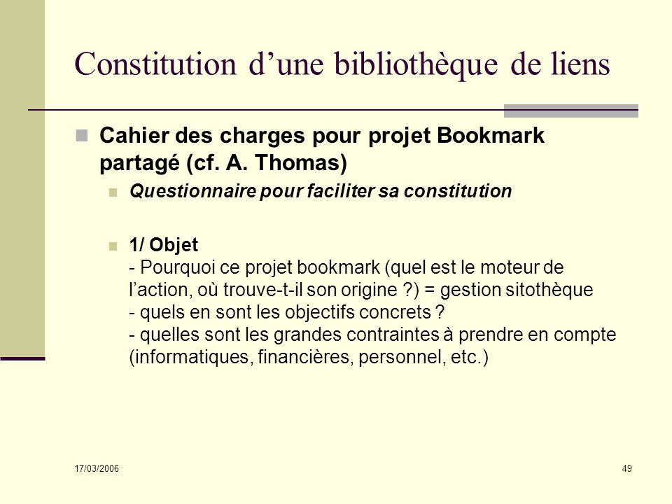 17/03/2006 49 Constitution dune bibliothèque de liens Cahier des charges pour projet Bookmark partagé (cf. A. Thomas) Questionnaire pour faciliter sa