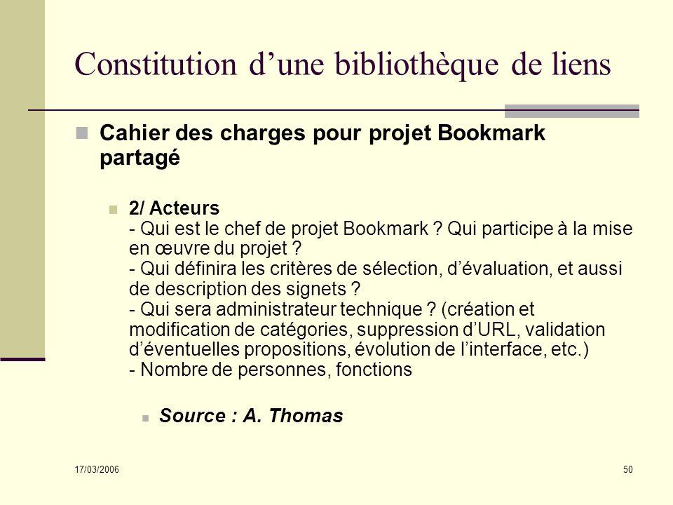 17/03/2006 50 Constitution dune bibliothèque de liens Cahier des charges pour projet Bookmark partagé 2/ Acteurs - Qui est le chef de projet Bookmark
