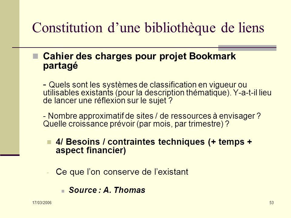 17/03/2006 53 Constitution dune bibliothèque de liens Cahier des charges pour projet Bookmark partagé - Quels sont les systèmes de classification en vigueur ou utilisables existants (pour la description thématique).