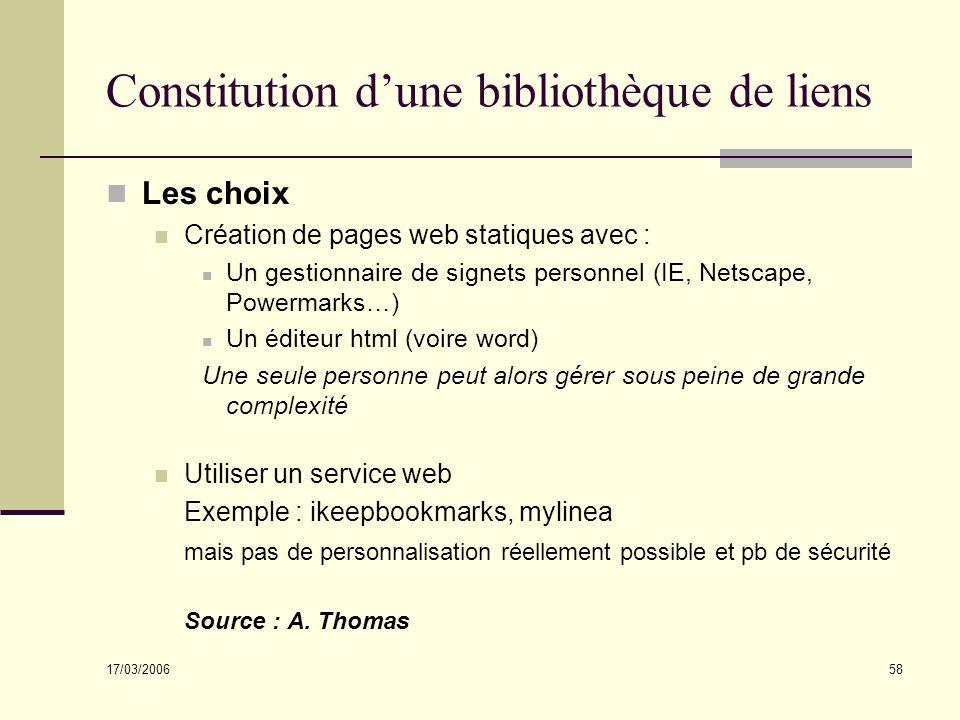17/03/2006 58 Constitution dune bibliothèque de liens Les choix Création de pages web statiques avec : Un gestionnaire de signets personnel (IE, Netsc