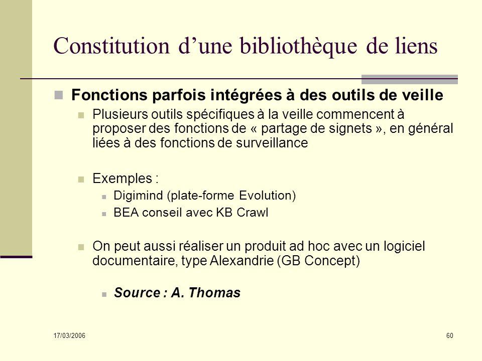 17/03/2006 60 Constitution dune bibliothèque de liens Fonctions parfois intégrées à des outils de veille Plusieurs outils spécifiques à la veille comm