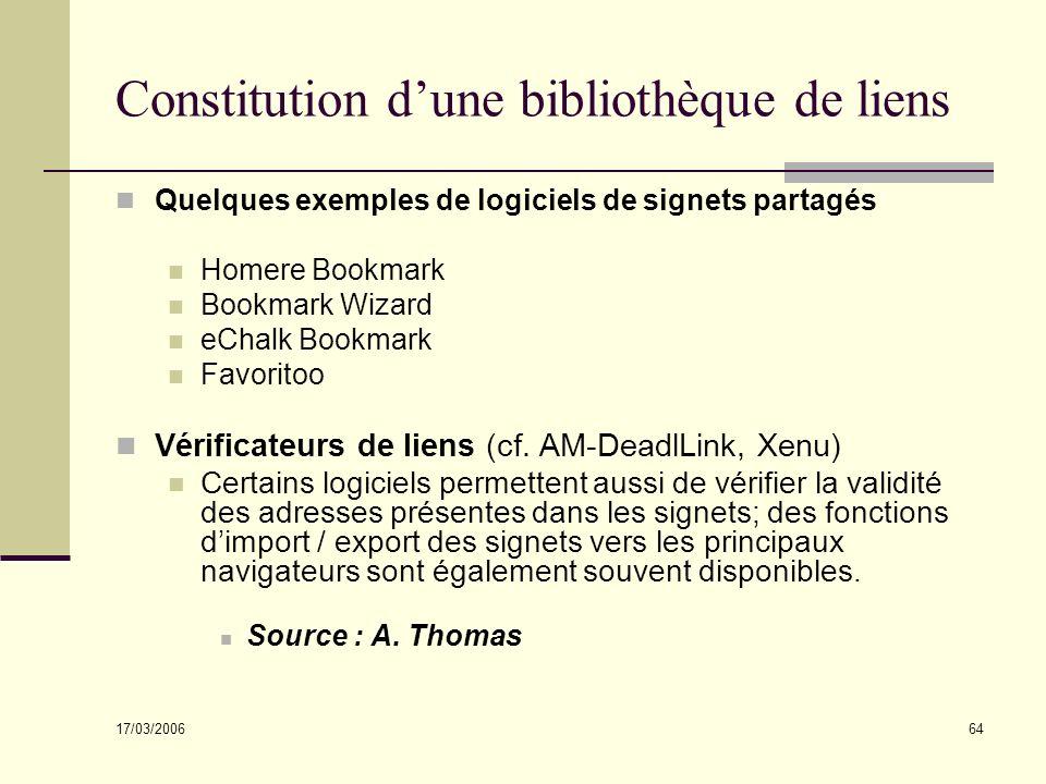 17/03/2006 64 Constitution dune bibliothèque de liens Quelques exemples de logiciels de signets partagés Homere Bookmark Bookmark Wizard eChalk Bookmark Favoritoo Vérificateurs de liens (cf.