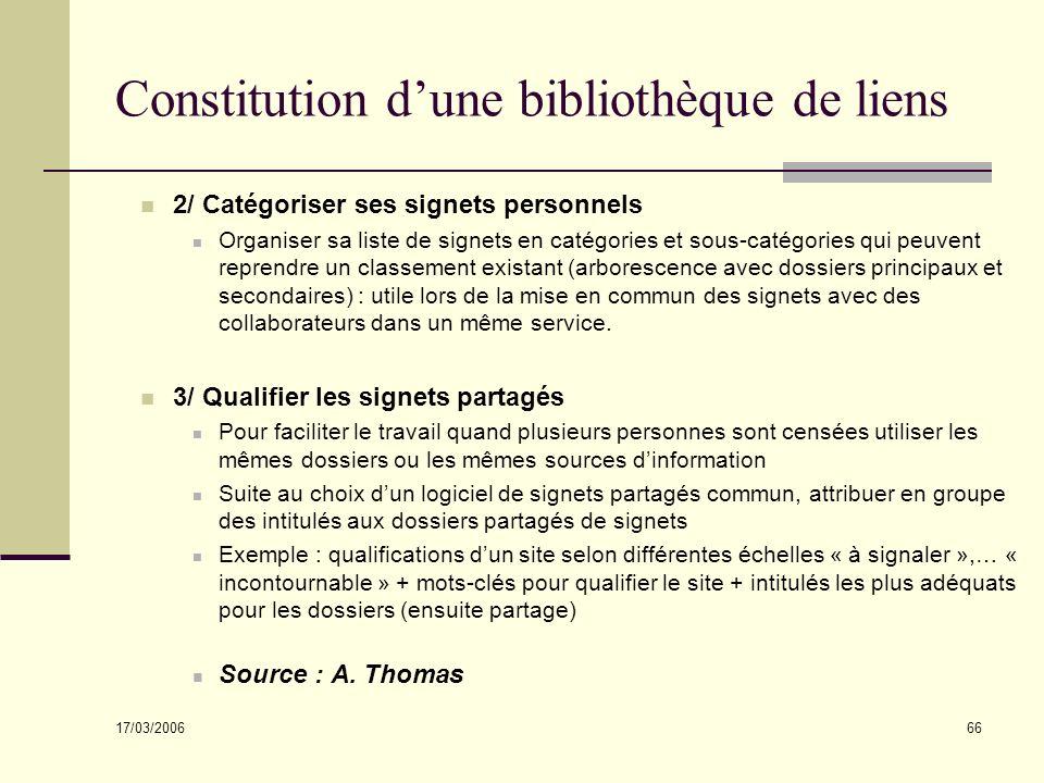 17/03/2006 66 Constitution dune bibliothèque de liens 2/ Catégoriser ses signets personnels Organiser sa liste de signets en catégories et sous-catégo